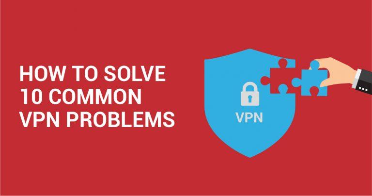 Voici 10 erreurs de VPN courantes et comment les résoudre
