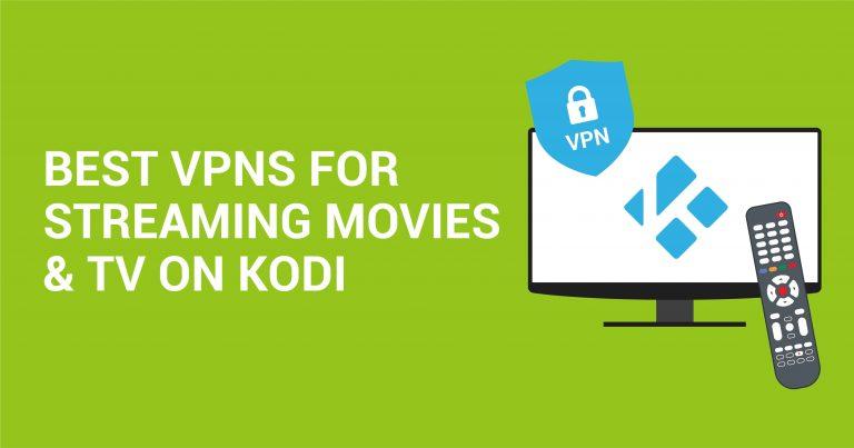 Les 5 meilleurs VPN pour regarder des films et la télévision en streaming sur Kodi