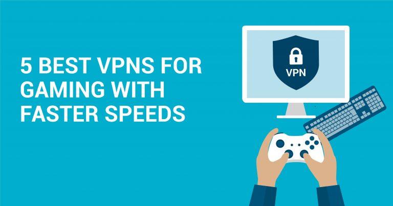 Les 5 meilleurs VPN pour jeux vidéo avec des vitesses plus rapides