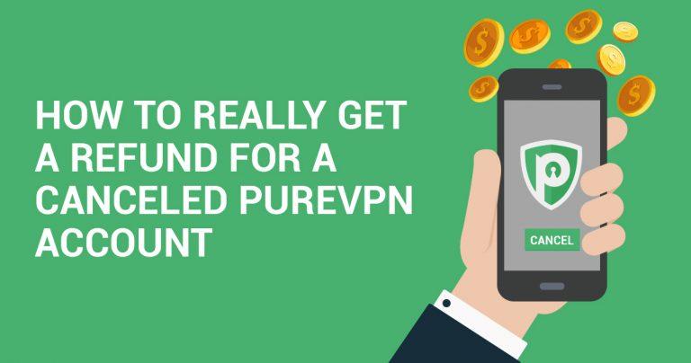 Comment VRAIMENT obtenir un remboursement pour un compte PureVPN fermé