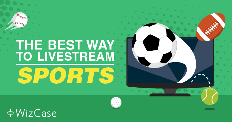 Les meilleurs VPN pour regarder le sport et le foot en streaming !