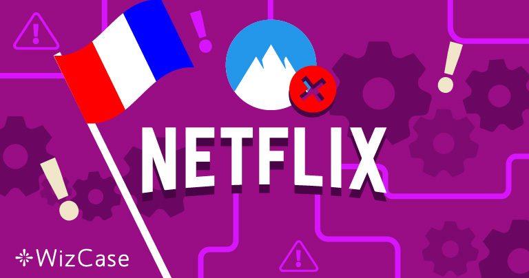 Netflix France ne fonctionne plus avec NordVPN ? Voici la solution Wizcase