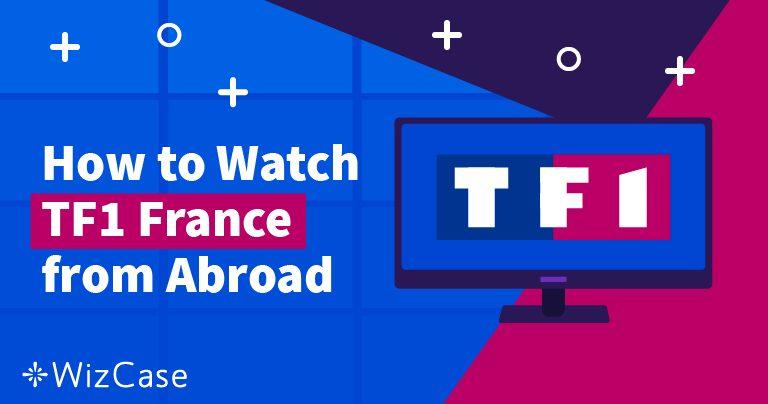 Comment regarder TF1 France de l'étranger Wizcase