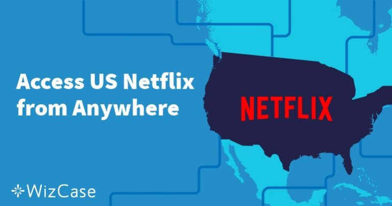 Comment avoir Netflix US en France ? Débloquez tout avec un VPN ! Wizcase