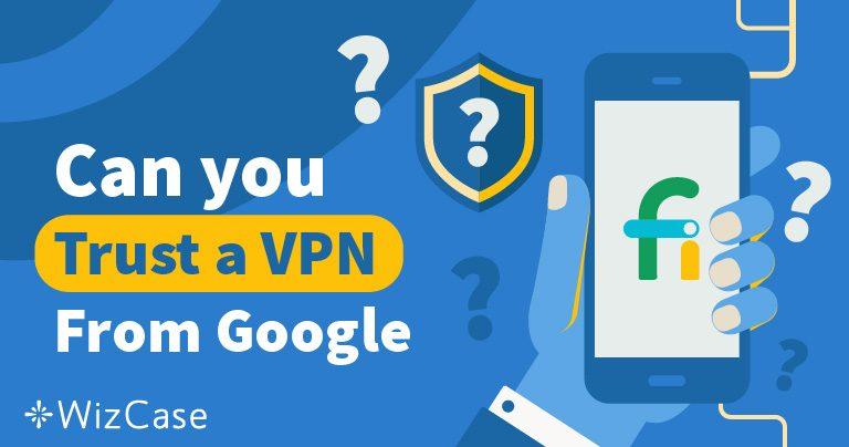 Faut-il Faire Confiance au VPN du Projet Fi de Google ?