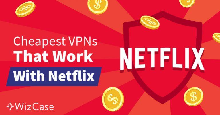 Les meilleurs VPN pas chers pour regarder Netflix sans les blocages géographiques – garanti