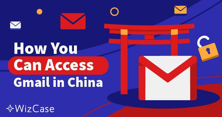 Le guide (indispensable) pour accéder à Gmail en Chine en 2019 !