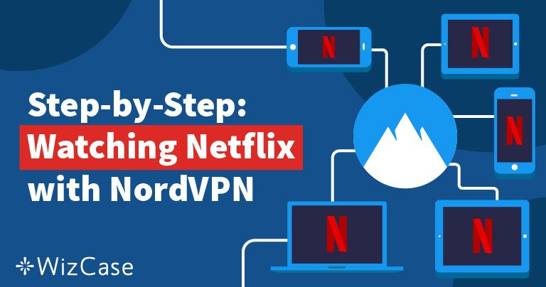 Débloquer Netflix avec NordVPN : rapide, abordable et simple Wizcase