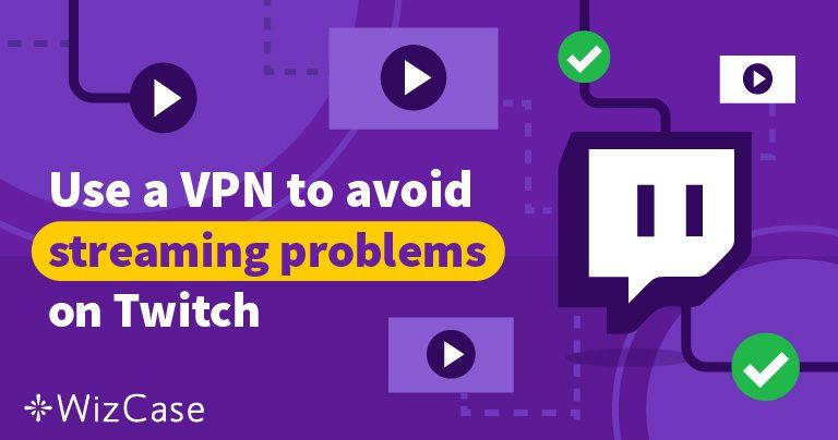 Les 5 meilleurs VPN pour Twitch