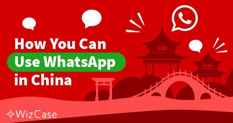 3 VPN totalement GRATUITS pour utiliser Whatsapp en Chine !