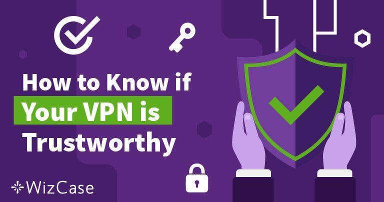 Comment Savoir si Vous Pouvez Faire Confiance à Votre VPN ?