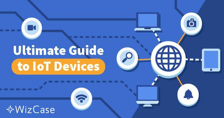 Le Guide Complet de l'IdO et Comment se Protéger en 2019