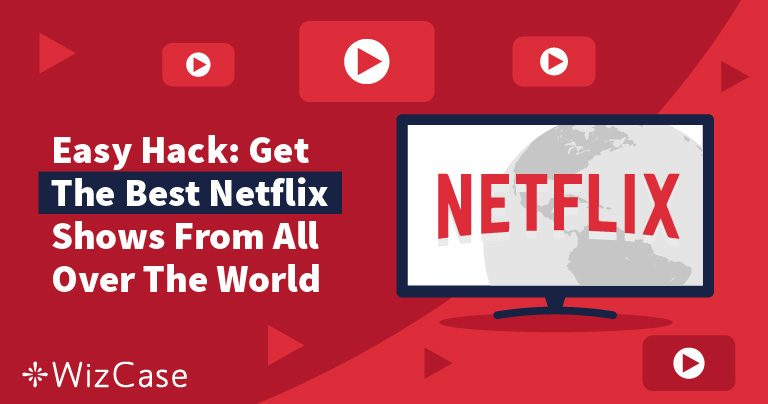 Comment changer de localisation Netflix en 3 étapes simples en 2019 Wizcase