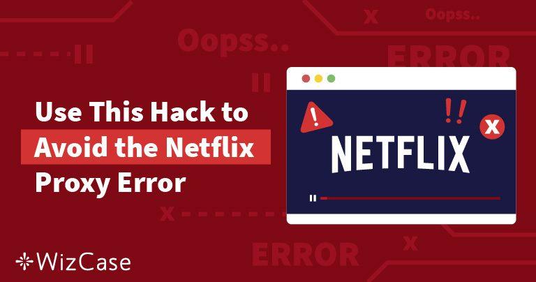 [RÉSOLU] Erreur de streaming proxy Netflix en FRANCE (2019) Wizcase