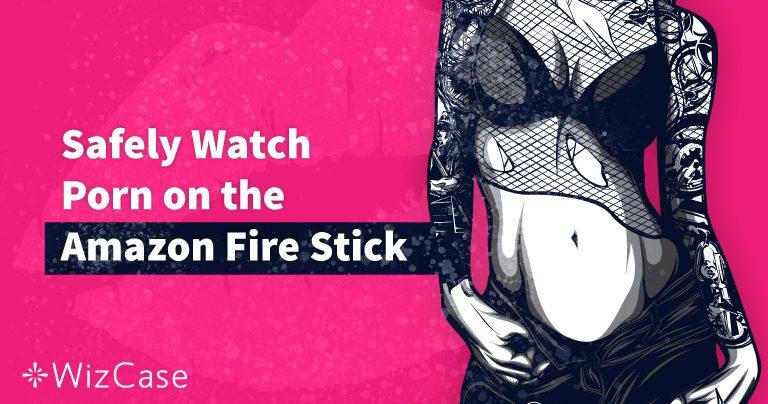 Comment regarder (anonymement) du porno dans Amazon Fire Stick en 2020
