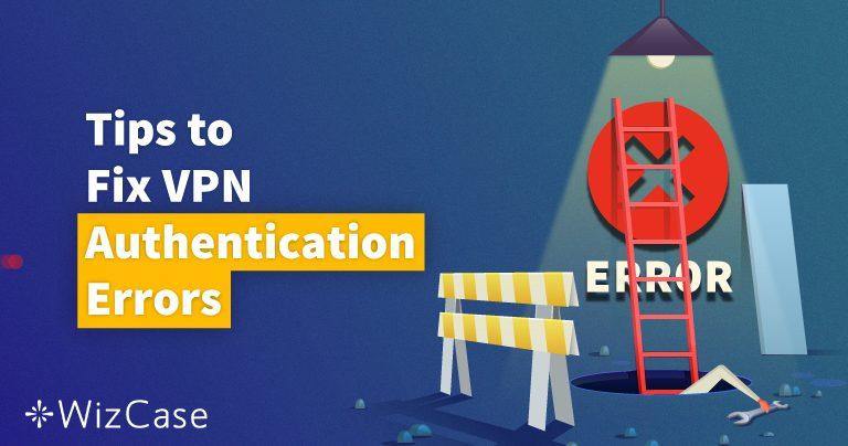 11 Solutions : comment corriger l'erreur résultant d'un échec d'authentification VPN