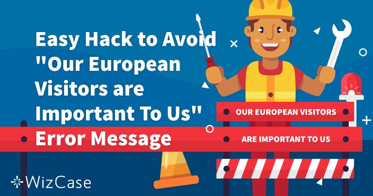 Résoudre le message d'erreur «Nos visiteurs européens sont importants pour nous…»