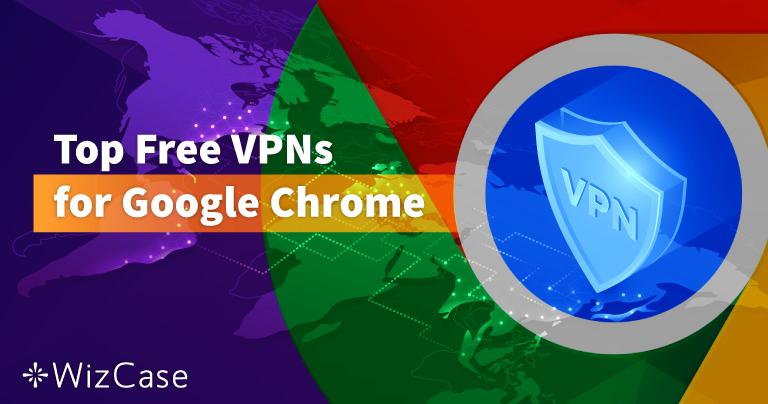 Les 6 meilleurs VPN gratuits pour Google Chrome