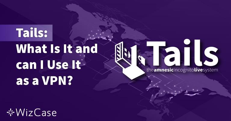 Tails : Qu'est-ce que c'est ? puis-je l'utiliser comme VPN ? (2021)