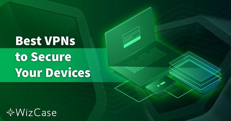Les 8 VPN les plus sûrs pour les PC, Mac et téléphones — Testés en 2021