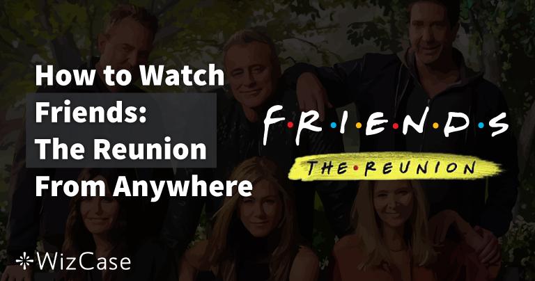 Où regarder Friends: The Reunion partout en 2021